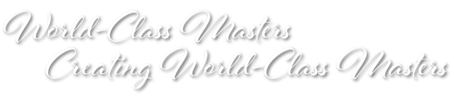 World-Class Masters Creating World-Class Masters